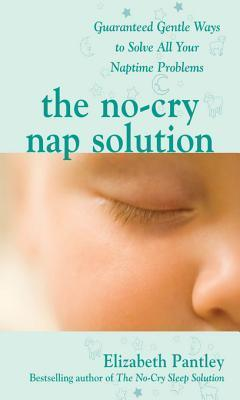 The No-Cry Nap Solution Guaranteed Gentle Ways to Solve All Your Naptime Problems Guaranteed, Gentle Ways to Solve All