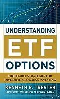 Understanding Etf Options: Profitable Strategies for Diversiunderstanding Etf Options: Profitable Strategies for Diversified, Low-Risk Investing Fied, Low-Risk Investing