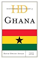 Historical Dictionary of Ghana, Fourth Edition