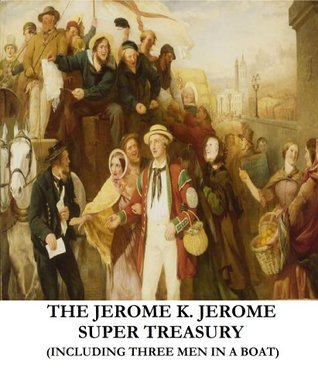 The Jerome K. Jerome Super Treasury (Including Three Men in a Boat) (Illustrated)