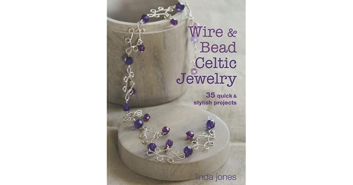 Wire and Bead Celtic Jewelry: 35 quick stylish projects by Linda Jones