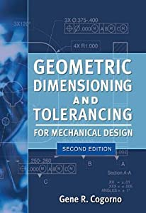 Geometric Dimensioning and Tolerancing for Mechanical Designgeometric Dimensioning and Tolerancing for Mechanical Design 2/E 2/E