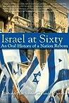 Israel at Sixty: An Oral History of a Nation Reborn