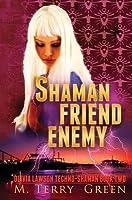 Shaman, Friend, Enemy