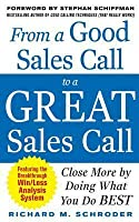From a Good Sales Call to a Great Sales Call: Close More by from a Good Sales Call to a Great Sales Call: Close More by Doing What You Do Best Doing What You Do Best