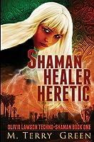 Shaman, Healer, Heretic (Olivia Lawson Techno-Shaman, #1)
