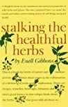 Stalking the Healthful Herbs by Euell Gibbons