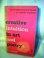 Creative intuition in art and poetry (The A. W. Mellon lectures in the fine arts)
