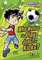 Who Wants to Play Just for Kicks? (Sports Illustrated Kids Victory School Superstars)