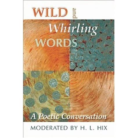 Wild And Whirling Words A Poetic Conversation By HL Hix