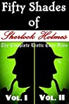 Fifty Shades of Sherlock Holmes: The Complete Erotic Case Files (Vol. I + II) (Historical Erotic Fantasy)