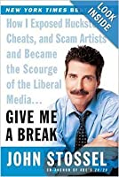 Give Me a Break : How I Exposed Hucksters, Cheats, and Scam Artists and Became the Scourge of the Liberal Media...