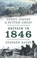 Penny Loaves  Butter Cheap: Britain in 1846