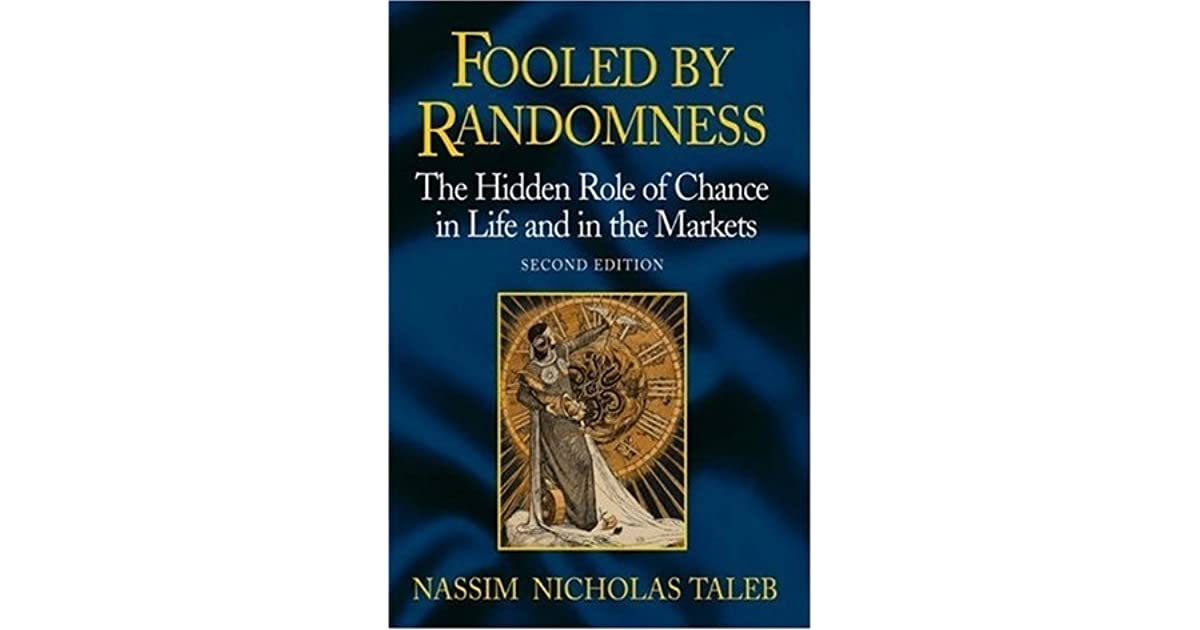 Fooled By Randomness The Hidden Role Of Chance In The Markets And