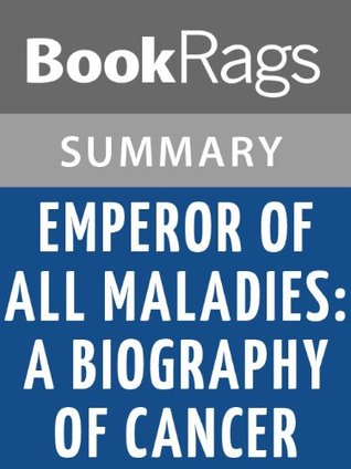 Emperor of All Maladies: A Biography of Cancer by Siddhartha Mukherjee l Summary & Study Guide
