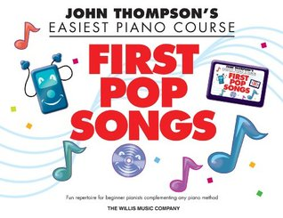 First Pop Songs: Elementary Level (John Thompson's Easiest Piano Course)