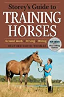 Storey's Guide to Training Horses, 2nd Edition: Ground Work * Driving * Riding (Storey's Guide to Raising)