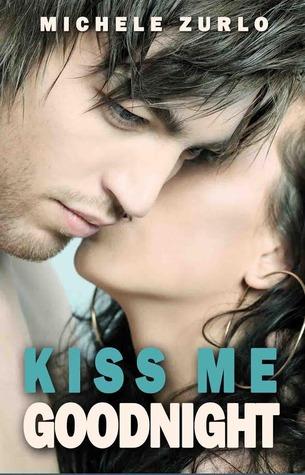 Kiss Me Goodnight Kiss Me 1 By Michele Zurlo