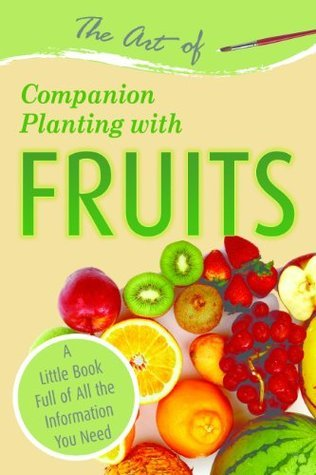 The-Art-of-Companion-Planting-with-Fruits-A-Little-Book-Full-of-All-the-Information-You-Need