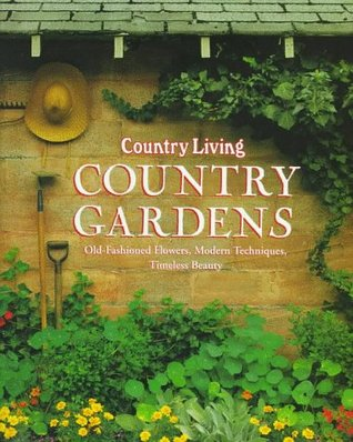 Country Living Country Gardens Old Fashioned Flowers Modern Techniques Timeless Beauty By Nina Williams