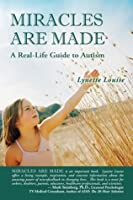 Miracles Are Made: The Real-Life Guide to Autism