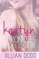 Stalk Me (The Keatyn Chronicles #1)
