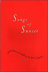 Songs of Sunset: Incantations and Spells by the Spirit Questors