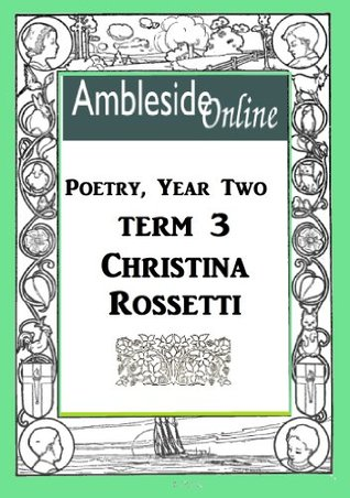 AmblesideOnline Poetry, Year Two, Term Three, Christina Rossetti
