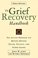 The Grief Recovery Handbook: The Action Program for Moving Beyond Death, Divorce, and Other Losses (Grief Recovery Handbook), Revised Edition