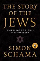The Story of the Jews Volume 2: When Words Fail: 1492--Present