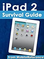 iPad 2 Survival Guide from MobileReference: Step-by-Step User Guide for Apple iPad 2: Getting Started, Downloading FREE eBooks, Making Video Calls, Using eMail, and Surfing the Web (Mobi Manuals)