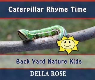 Caterpillar Rhyme Time: Back Yard Nature Kids Della Rose, Sharon Delarose