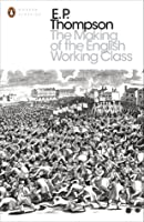 The Making of the English Working Class (Modern Classics)
