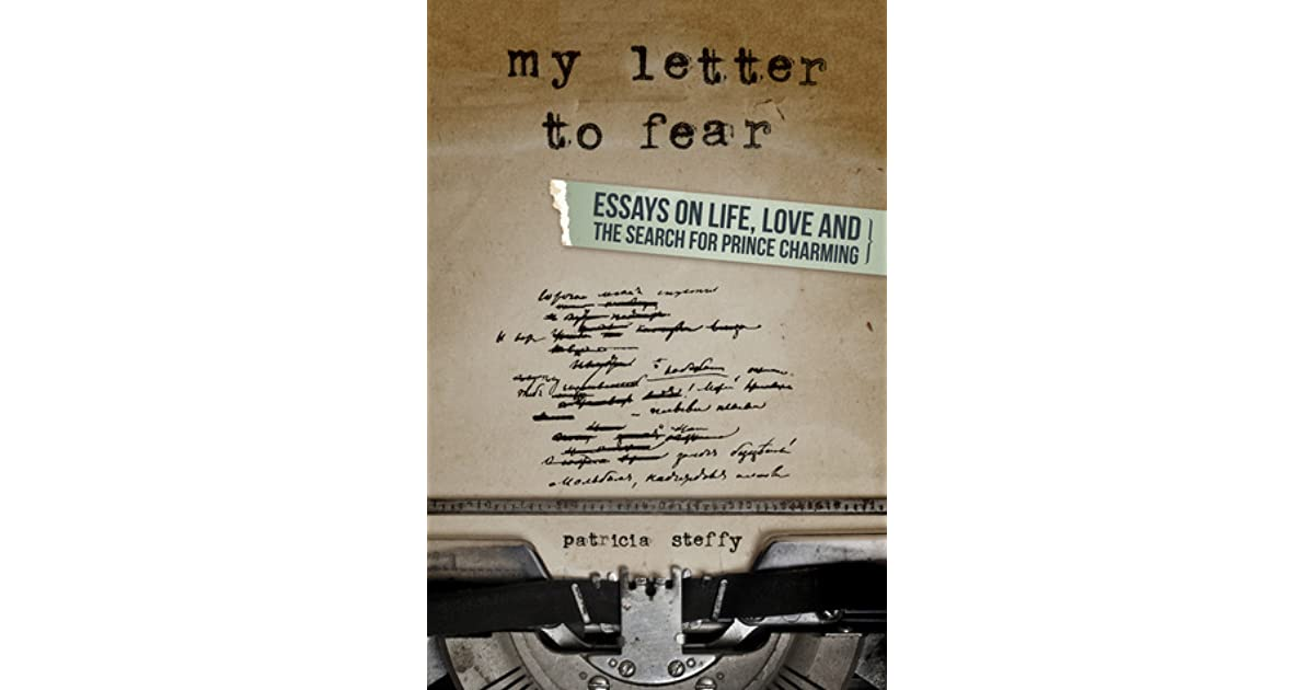 my letter to fear essays on life love and the search for prince  my letter to fear essays on life love and the search for prince charming by patricia l steffy