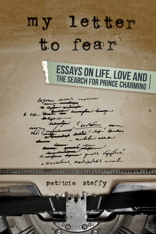 My Letter to Fear: Essays on Life, Love and the Search for Prince Charming