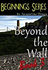 Beyond the Wall (Beginnings #3)