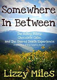 Somewhere In Between: The Hokey Pokey, Chocolate Cake and The Shared Death Experience