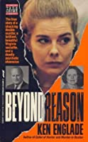 Beyond Reason: The True Story of a Shocking Double Murder, a Brilliant, Beautiful Virginia Socialite, and a Deadly Psychotic Obsession