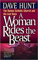 A Woman Rides the Beast by Dave Hunt