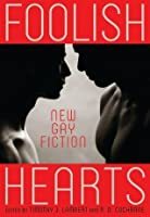 Foolish Hearts: New Gay Fiction
