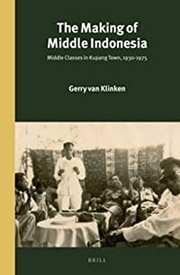 The Making of Middle Indonesia: Middle Classes in Kupang Town, 1930s–1980s