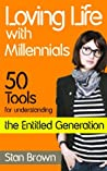 Loving Life with Millennials: 50 Tools for Understanding the Entitled Generation