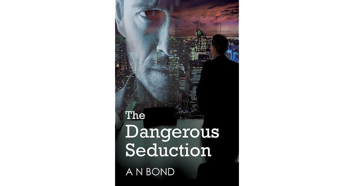 The Dangerous Seduction by A N  Bond