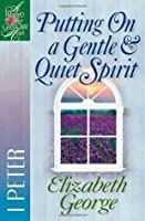 Putting On a Gentle And Quiet Spirit: 1 Peter (A Woman After God's Own Heart?) (A Woman After God's Own Heart®)