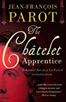 The Châtelet Apprentice (A Nicolas Le Floch Investigation)