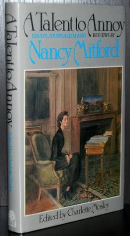 A Talent To Annoy: Essays, Articles, And Reviews, 1929 1968