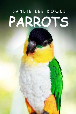 Parrots - Sandie Lee Books (children's animal books age 4-6, wildlife photography, animal books nonfiction)