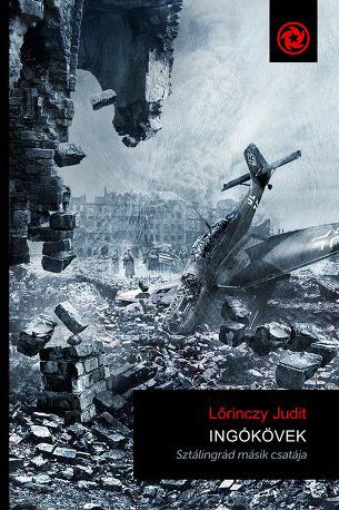 Ingókövek - Sztálingrád másik csatája by Judit Lőrinczy