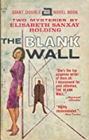 The Blank Wall (Two Mysteries by Elisabeth Sanxay Holding)
