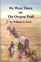 We Were There on the Oregon Trail